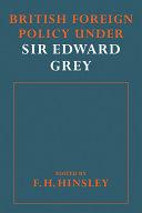 British Foreign Policy Under Sir Edward Grey