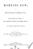 Morning dew  or  Daily readings for the people of God  selected from the writings of ancient and modern divines  by I C  Garbett