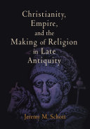 Christianity  Empire  and the Making of Religion in Late Antiquity