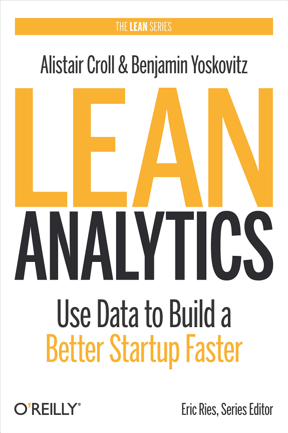Lean analytics : use data to build a better startup faster