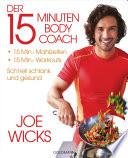 Der 15-Minuten-Body-Coach  : 15-Min.-Mahlzeiten - 15-Min.-Workouts - Schnell schlank und gesund