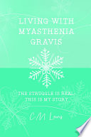 Living with Myasthenia Gravis: The Struggle Is Real: This Is My Story (HC)