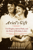 Ariel s Gift  Ted Hughes  Sylvia Plath  and the Story of Birthday Letters
