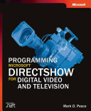 Programming Microsoft DirectShow for Digital Video and Television