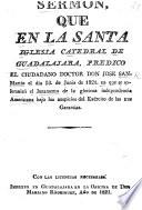 Sermon [on 1 Pet. ii. 17] que ... predicó ... J. San-Martin el dia 23 de Junio de 1821. en que se solemnizó el juramento de la gloriosa independencia Americana, etc