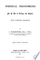 Spherical Trigonometry for the Use of Colleges and Schools