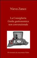 La Consiglieria. Guida gastronomica non convenzionale. 40 ristoranti che raccontano l'Italia