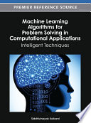 Machine Learning Algorithms for Problem Solving in Computational Applications  Intelligent Techniques