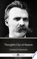Thoughts Out of Season by Friedrich Nietzsche   Delphi Classics  Illustrated