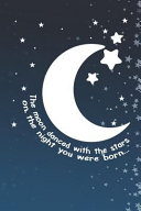 The Moon Danced With The Stars On The Night You Were Born
