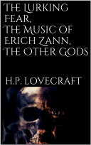 Read Online The Lurking Fear, The Music of Erich Zann, The Other Gods For Free