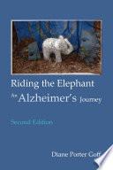 Riding the Elephant  an Alzheimer s Journey