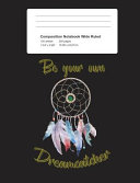 Composition Notebook Be Your Own Dreamcatcher