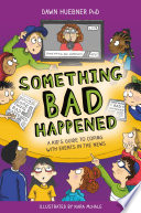 """""""Something Bad Happened: A Kid's Guide to Coping With Events in the News"""" by Dawn Huebner, Kara McHale"""