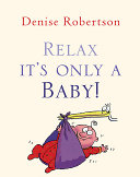 Relax  It s Only A Baby