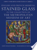 English and French medieval stained glass in the collection of the Metropolitan Museum of Art  , Volume 1