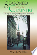 Seasoned to the Country: Slavery in the Life of Benjamin Franklin