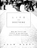 Life and Doctrine: How the Truth and Grace of the Christian Story Change Everything