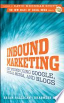 """Inbound Marketing: Get Found Using Google, Social Media, and Blogs"" by Brian Halligan, Dharmesh Shah, David Meerman Scott"