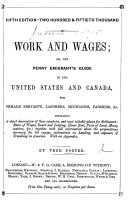 Fifth Edition     Work and Wages  or the Penny Emigrant s Guide to the United States and Canada  for female servants  laborers  mechanics  farmers   c