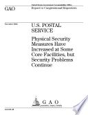 U.S. Postal Service physical security measures have increased at some core facilities, but security problems continue : report to congressional requesters.