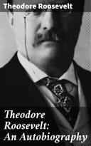 Theodore Roosevelt: An Autobiography Pdf/ePub eBook