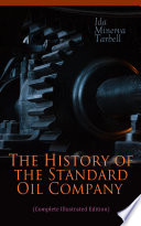 The History of the Standard Oil Company  Complete Illustrated Edition  Book