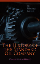 The History of the Standard Oil Company  Complete Illustrated Edition