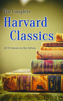 The Complete Harvard Classics - All 51 Volumes in One Edition