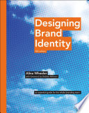 """Designing Brand Identity: An Essential Guide for the Whole Branding Team"" by Alina Wheeler, Debbie Millman"