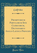 Promptorium Parvulorum Sive Clericorum Dictionarius Anglo Latinus Princeps Classic Reprint