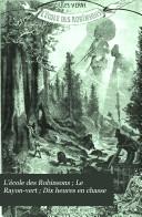 L'école des Robinsons ; Le Rayon-vert ; Dix heures en chasse