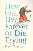 How to Live Forever Or Die Trying Book
