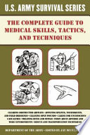 The Complete US Army Survival Guide to Medical Skills, Tactics, and Techniques