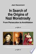 In Search of the Origins of Nazi Monstrosity  From Persecution to Annihilation