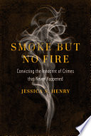 Smoke but No Fire, Convicting the Innocent of Crimes that Never Happened by Jessica S. Henry PDF