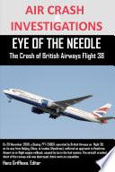 AIR CRASH INVESTIGATIONS EYE OF THE NEEDLE The Crash of British Airways Flight 38 Book