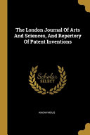 The London Journal Of Arts And Sciences And Repertory Of Patent Inventions Book