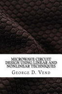 Microwave Circuit Design Using Linear and Nonlinear Techniques Book