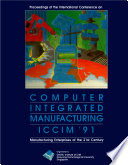 Computer Integrated Manufacturing  Iccim  91   Manufacturing Enterprises Of The 21st Century   Proceedings Of The International Conference