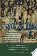 Reimagining History In Anglo Norman Prose Chronicles