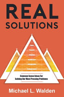 Real Solutions  Common Sense Ideas For Solving Our Most Pressing Problems
