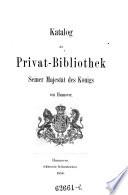 Katalog der Privat-Bibliothek Sr. Majestät des Königs von Hannover