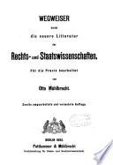 Wegweiser durch die neuere Litteratur der Rechts- und Staatswissenschaften : für die Praxis bearbeitet. 1