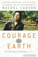 Courage for the Earth: Writers, Scientists, and Activists ...