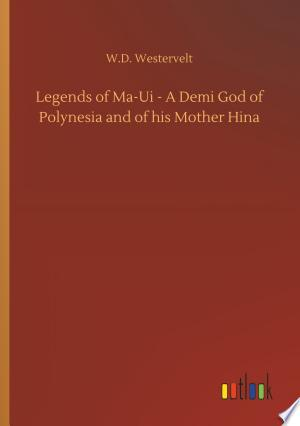 Legends of Ma-Ui - A Demi God of Polynesia and of his Mother Hina