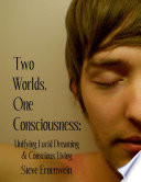 Two Worlds  One Consciousness  Unifying Lucid Dreaming and Conscious Living