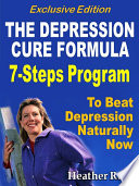 Depression Cure The Depression Cure Formula 7steps To Beat Depression Naturally Now Exclusive Edition