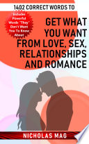 1402 Correct Words To Get What You Want From Love Sex Relationships And Romance