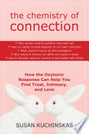 """The Chemistry of Connection: How the Oxytocin Response Can Help You Find Trust, Intimacy, and Love"" by Susan Kuchinskas"